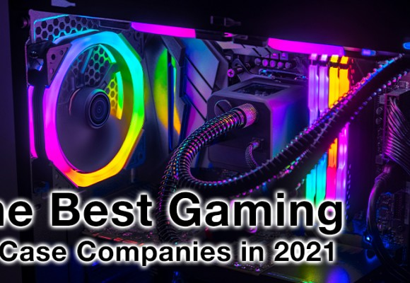 Best Gaming PC Case Companies 2021